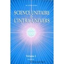 La Science Unitaire de l'Intra-Univers - volume 1